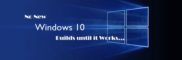 No-New-Windows-10-Builds-until-it-Works...